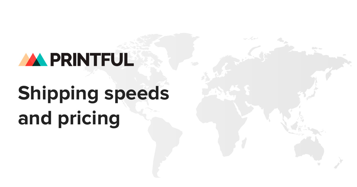 Shipping Speeds & Pricing | Printful